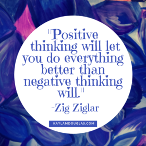 "quote: ""Positive thinking will let you do everything better than negative thinking will."" -Zig Ziglar"