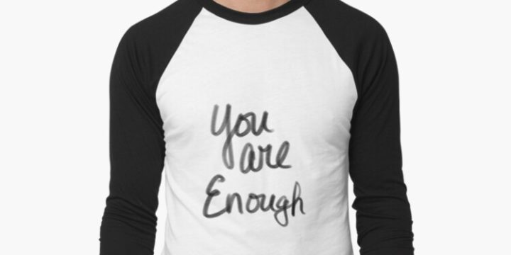 I Am Enough, And So Are You