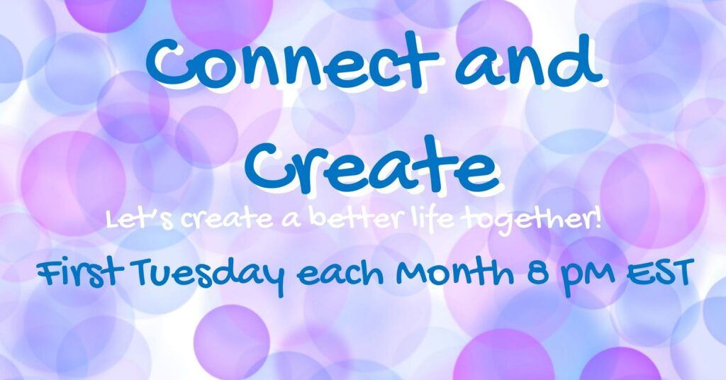 Connect and Create first Tuesday each Month 8pm EST self-development for chronic illness